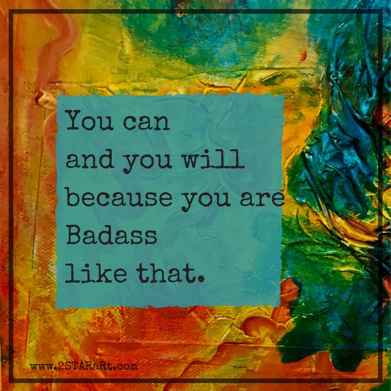 You can and you willbecause you areBadass like that..png
