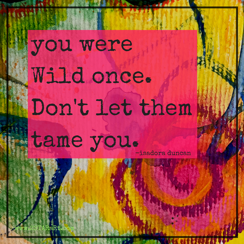 you wereWild once.Don't let themtame you..png