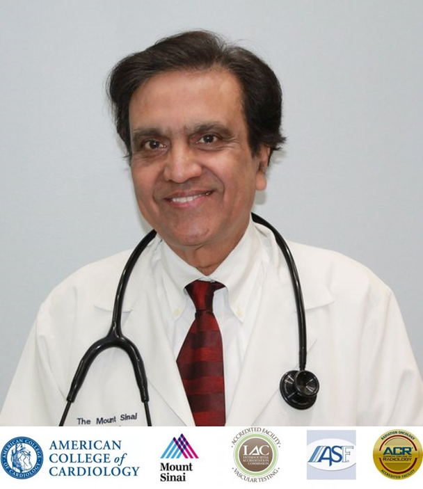 DR. NIRANJAN K. MITTAL, M.D., F.A.C.C, F.S.C.A.I.  Board Certifications: Internal Medicine, Cardiovascular Disease, Interventional Cardiology, Cardiovascular CT.  Background: Dr. Mittal was born and educated in India. He has spent nearly 30 years living and practicing in Brooklyn, New York as heart specialist. He has completed residencies in Internal Medicine and Fellowship in Cardiovascular Disease & Interventional Cardiology.  Affiliations:  Mount Sinai Medical Center , New York, New York; Lutheran Medical Center, Brooklyn, New York; Wyckoff Hospital, Brooklyn, New York.
