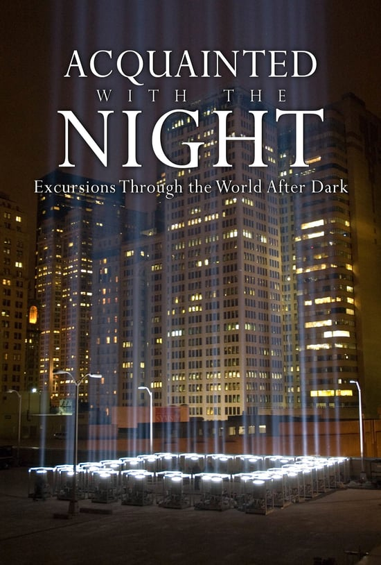 Acquainted with the Night: Excursions Through the World After Dark -