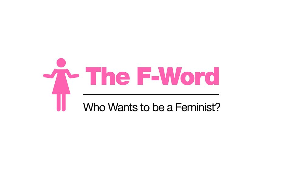 The F-Word: Who Wants to be a Feminist?  1x 44 Minute HD Directed by: Michael McNamara  Friends and foes of feminism consider what feminism means today and what the future looks like for women's rights...    READ MORE     Buy/Rent it now    here