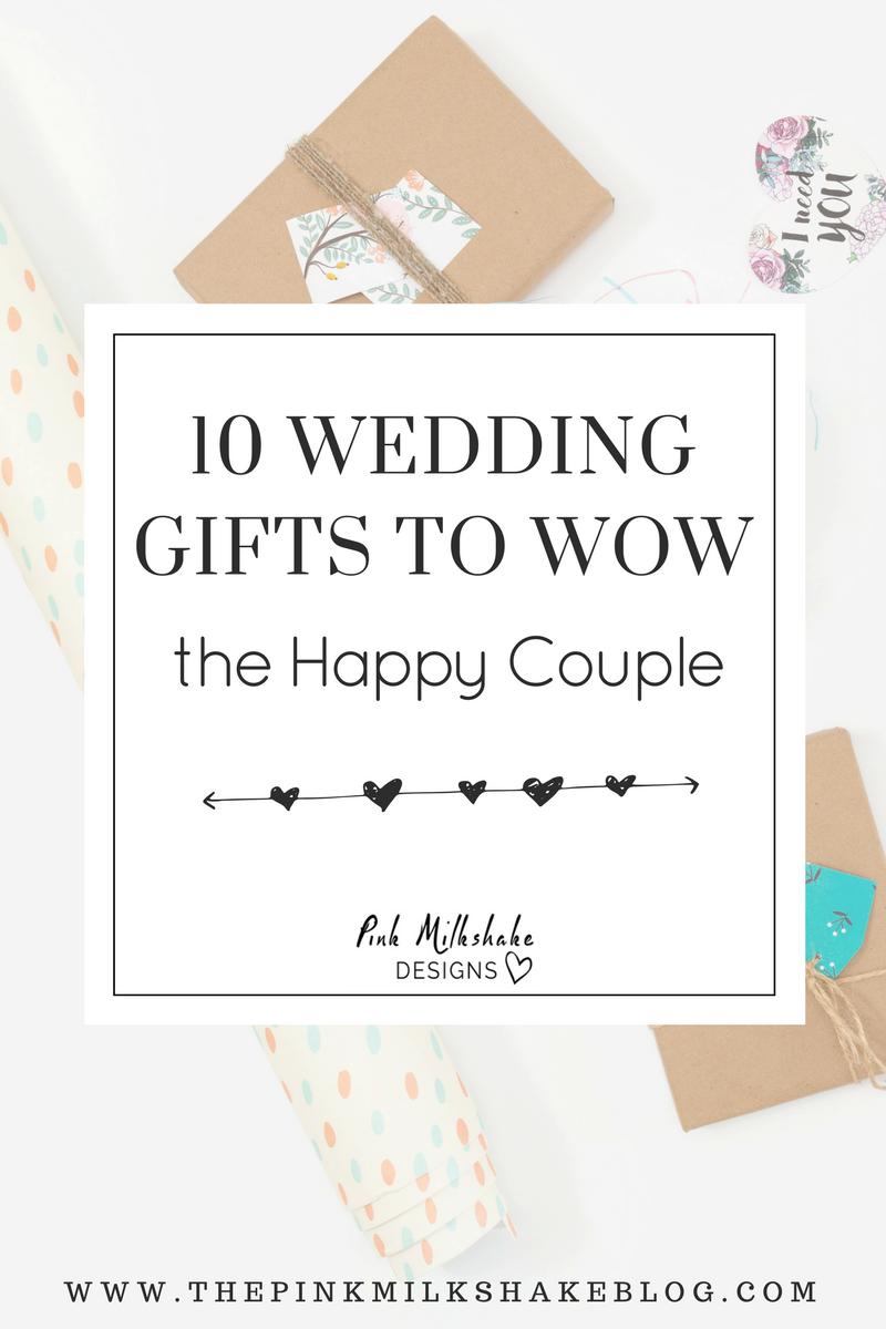 10 Wedding Gifts To Wow The Happy Couple The Pink Milkshake Blog