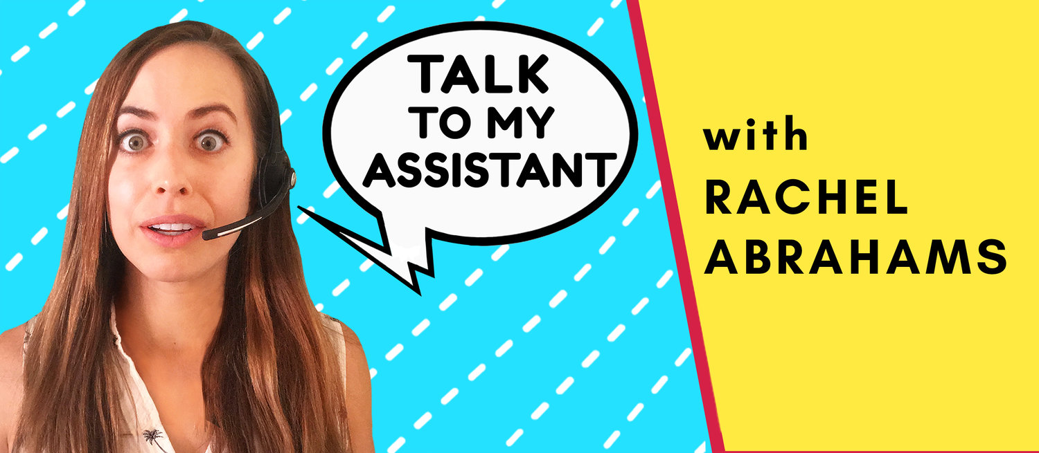 Talk To My Assistant...