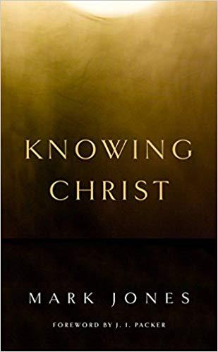 Knowing Christ - Mark Jones