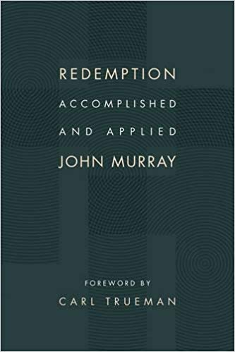 Redemption: Accomplished and Applied - John Murray