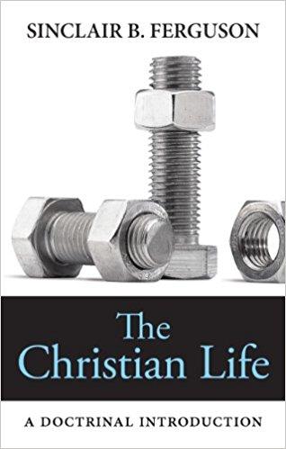 The Christian Life - Sinclair Ferguson