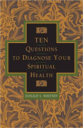 Ten Questions to Diagnose Your Spiritual Health - Donald Whitney