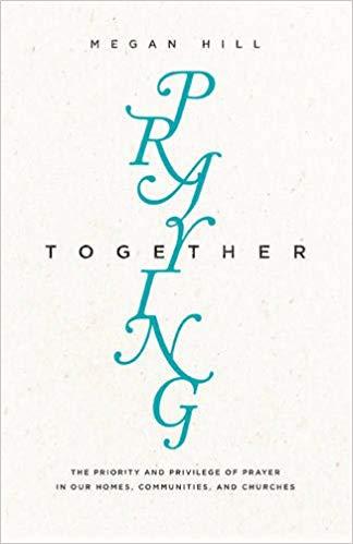 Praying Together - Megan Hill