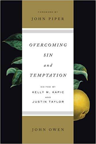 Overcoming Sin and Temptation - John Owen (Kelly Kapic & Justin Taylor)