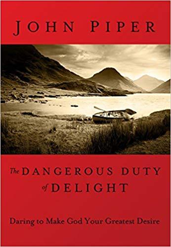 The Dangerous Duty of Delight - John Piper