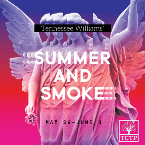 Tennessee Williams' Summer and Smoke - May 29-June 3Summer and Smoke is set in Glorious Hill, Mississippi, and centers on Alma Winemiller, a highly strung, unmarried minister's daughter, and the spiritual romance that nearly blossoms between her and John Buchanan Jr., a wild, undisciplined young doctor who grew up next door.