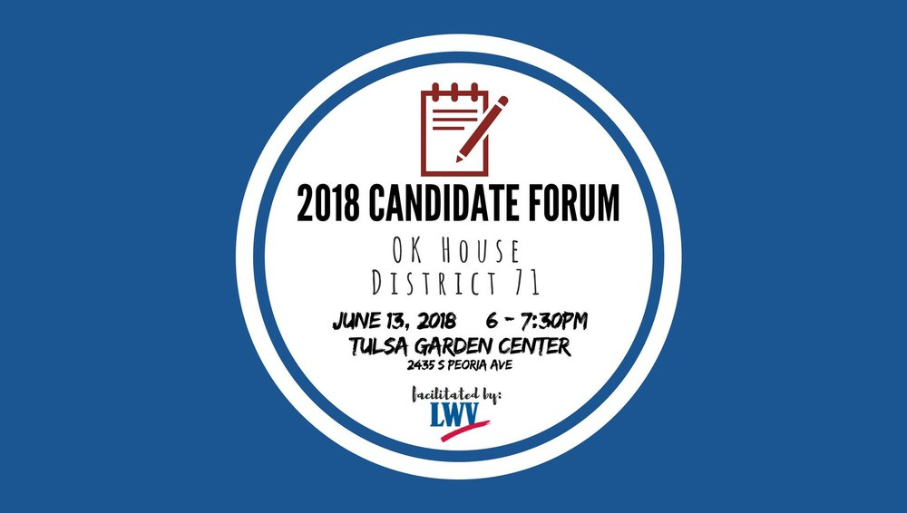 Tulsa League of Women Voters Candidate Forum - Wednesday, June 13 at 6:00 - 7:30 PMTulsa Garden Center2435 S Peoria Ave, Tulsa 74114
