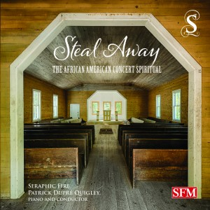 Steal Away: The African American Concert Spiritual<br><b><small>Seraphic Fire</small></b>