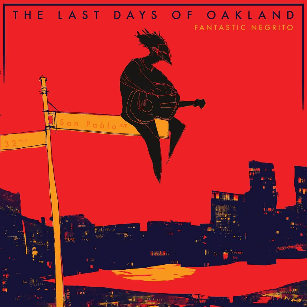 Fantastic Negrito, The Last Days of Oakland