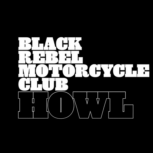 BLACK REBEL MOTORCYCLE CLUB Howl, 2005, Self-Produced, 54:57