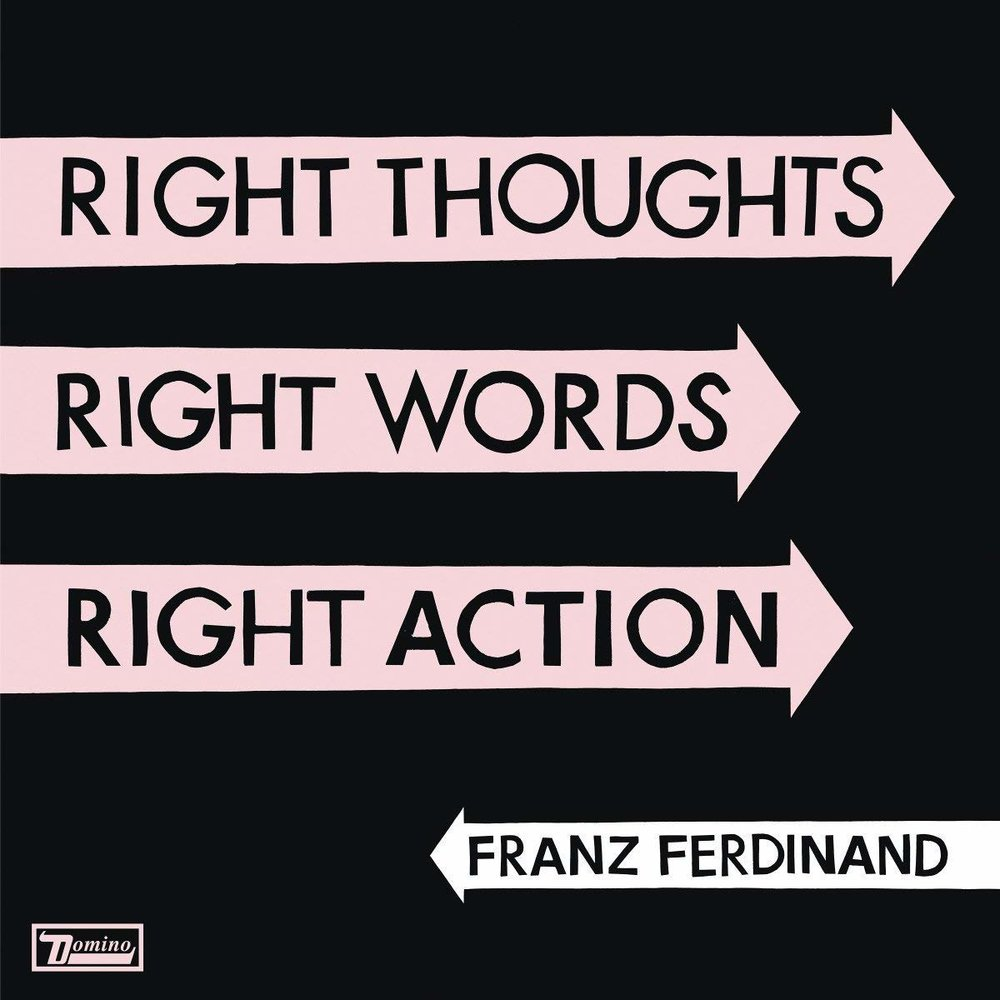 FRANZ FERDINAND   Right Thoughts, Right Words, Right Action, 2013, Joe Goddard & Alex Kapranos & Alexis Taylor, 35:04
