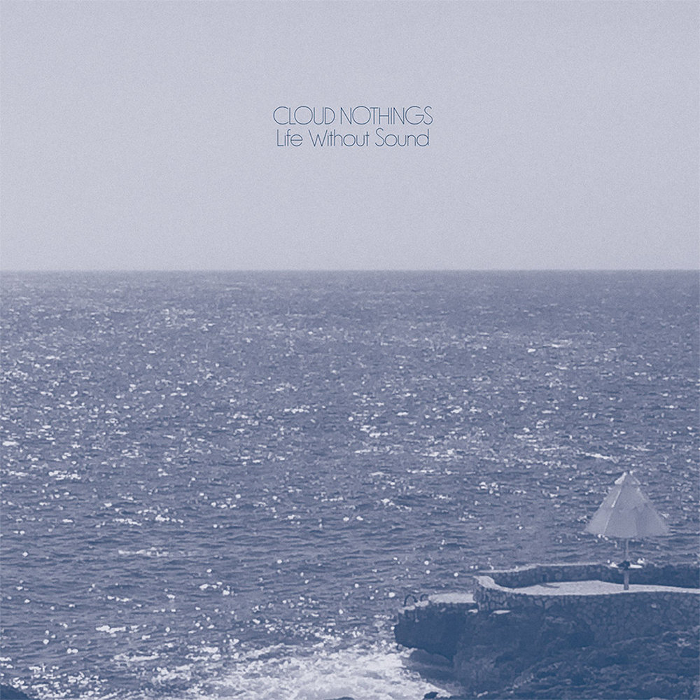 CLOUD NOTHINGS   Life Without Sound, 2017, John Goodmanson, 37:42