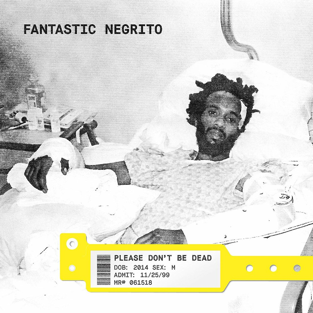 FANTASTIC NEGRITO   Please Don't Be Dead, 2018, Self-Produced, 39:08