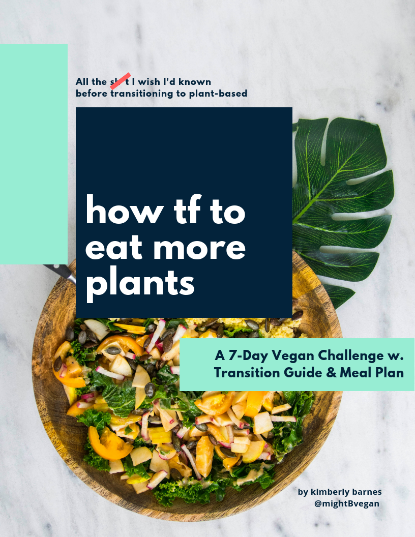 "How TF to Eat More Plants   is your companion to the #FromMeatsToBeets Challenge. It's a collection of literally…all the stuff I wanted to know in advance to keep you from running into those speed bumps. It's also  a step-by-step guide  to transitioning.    Meal Plan Subscribers:    This book is available free to you, just click the title or cover to access.    Non-Subscribers:  $11.97     >>> Click ""Get Started Now"" Below to access the book and the 7-day challenge."