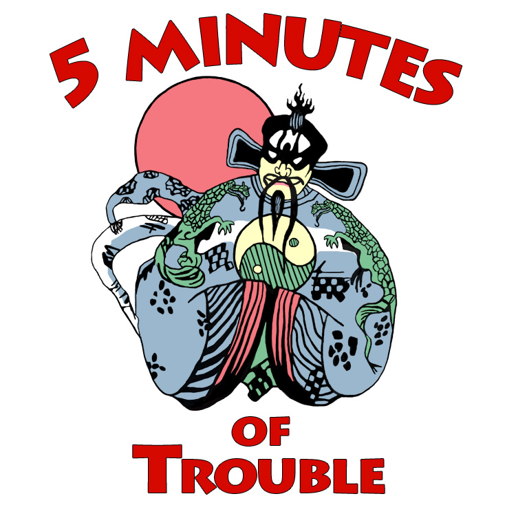 5 Minutes of Trouble - 5minutesoftrouble.com