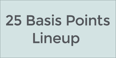 25 Basis Points Lineup