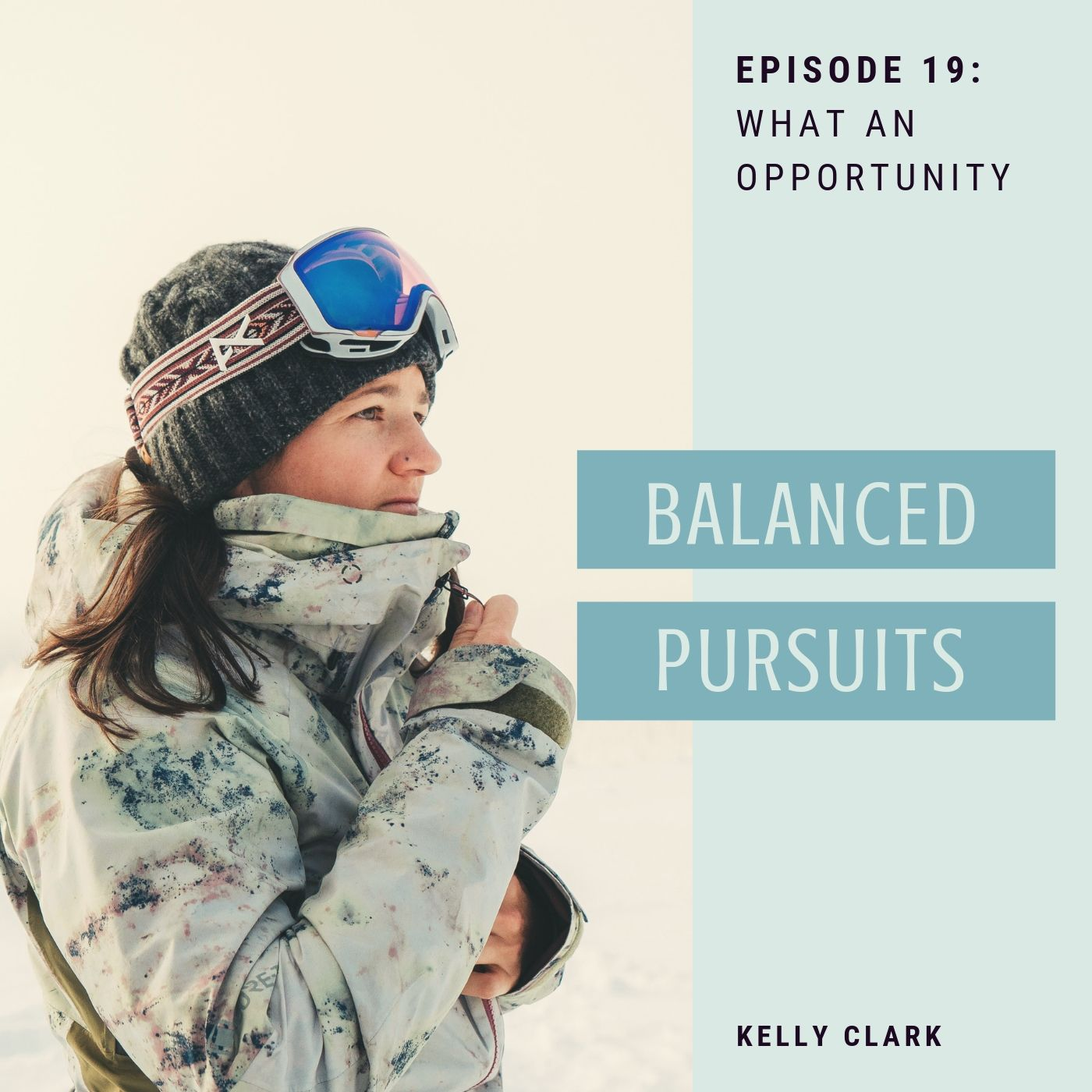 Episode 19: Kelly Clark - What An Opportunity