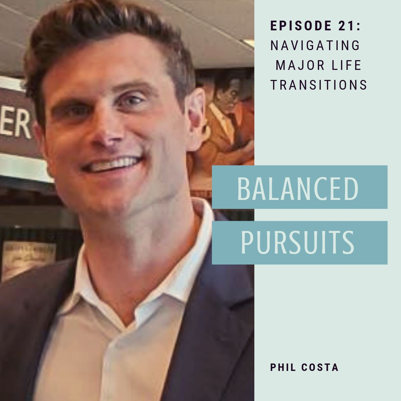 Episode 21: Phil Costa - Navigating Major Life Transitions