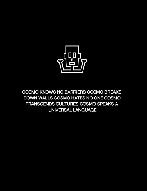 COSMO KNOWS NO BARRIERS COSMO BREAKS DOWN WALLS COSMO HATES NO ONE COSMO TRANSCENDS CULTURES COSMO SPEAKS A UNIVERSAL LANGUAGE (1).jpg
