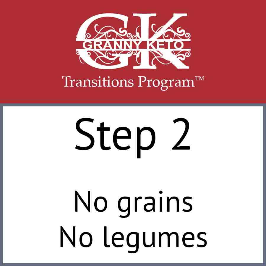 Granny Keto Transitions Program™: Step 2, No grains and no legumes