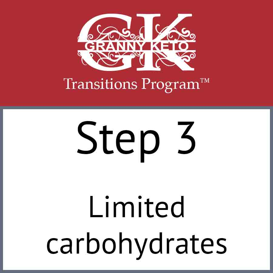 Granny Keto Transitions Program™: Step 3, Limited carbohydrates