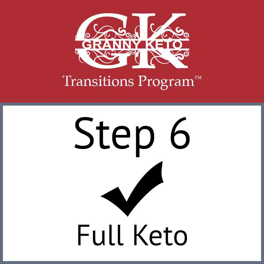 Granny Keto Transitions Program™: Step 6, Full Keto