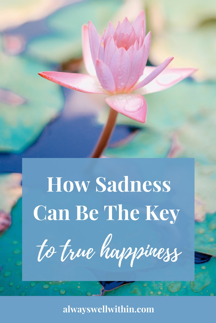 How sadness be the key to true happiness always well within sadness genuine lasting happiness izmirmasajfo