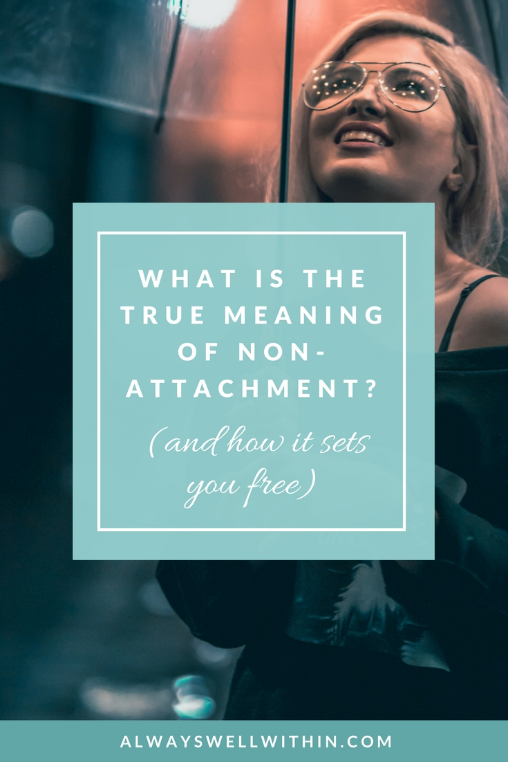 How can non-attachment help you become more caring, compassionate + free? #nonattachment #detachment #practicing non attachment #lettinggo #Buddhism