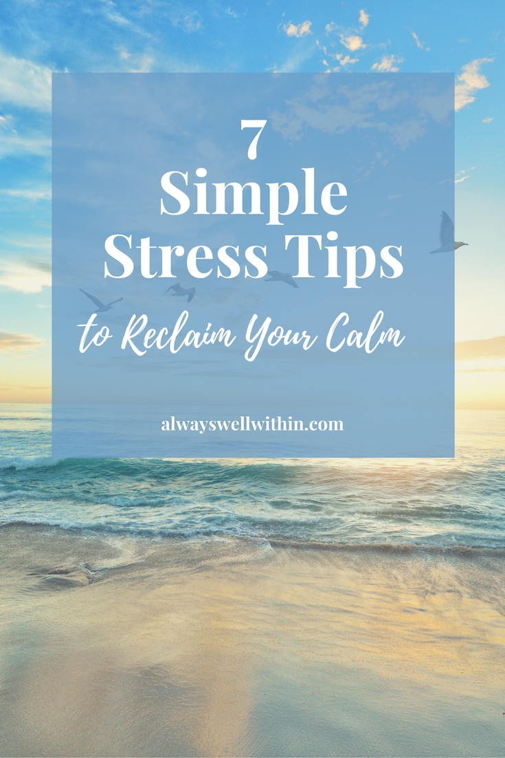 7 Simple Stress Tips to Reclaim Your Calm