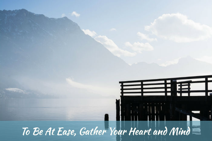 To Be At Peace, Gather Your Heart and Mind