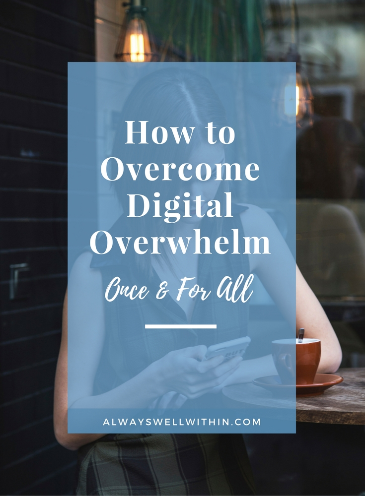 Overcome digital overwhelm + digital overload