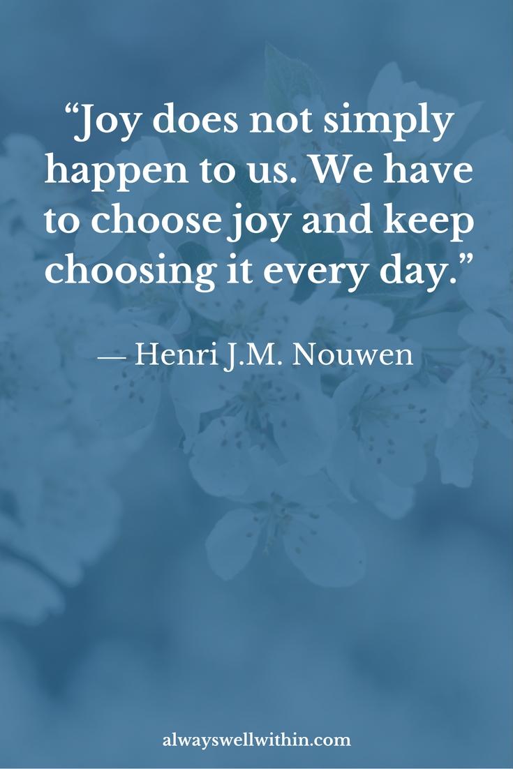 Choose joy as often as you can.