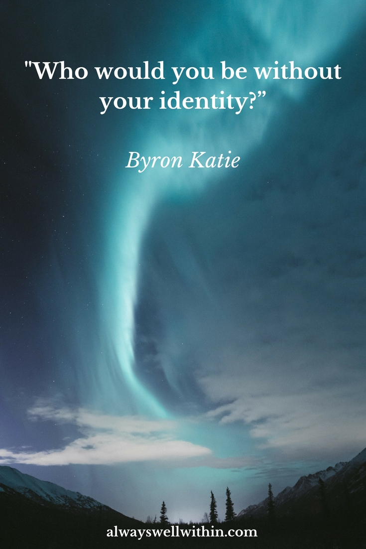 Byron Katie Quote on Identity