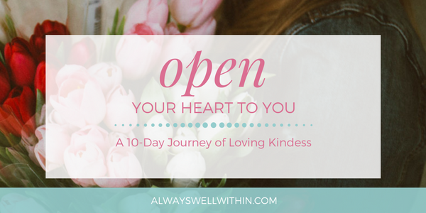 Open Your Heart to You - Loving Kindness Course