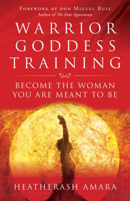 Warrior Goddess Training, Become the Woman You Are Meant to Be by HeatherAsh Amara