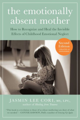 The Emotionally Absent Mother, How to Recognize and Heal the Invisible Effects of Childhood Emotional Neglect by Jasmin Lee Cori