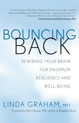 Bouncing Back, Rewiring Your Brain for Maximum Resilience and Well-Being by Linda Graham