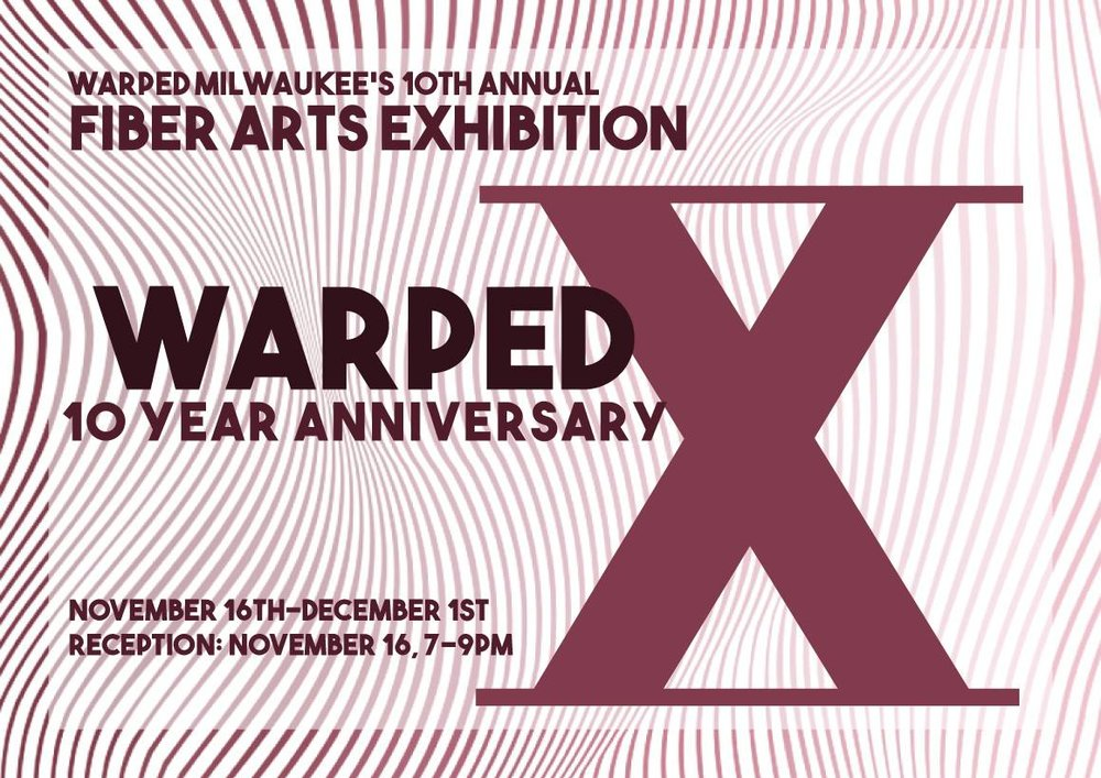 Warped X, Warped Milwaukee's 10th Annual Fiber Arts Exhibition