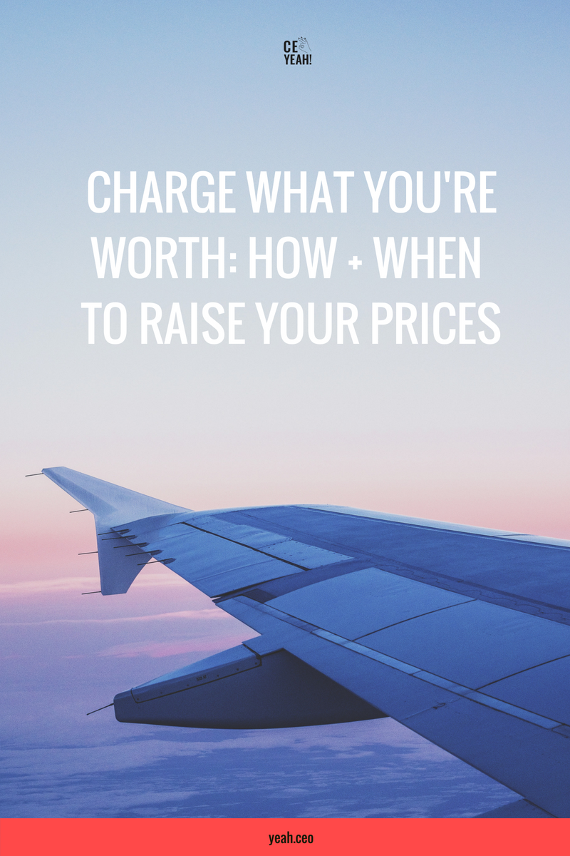 How + when to raise your prices, how to charge what you're worth from CEO Yeah!