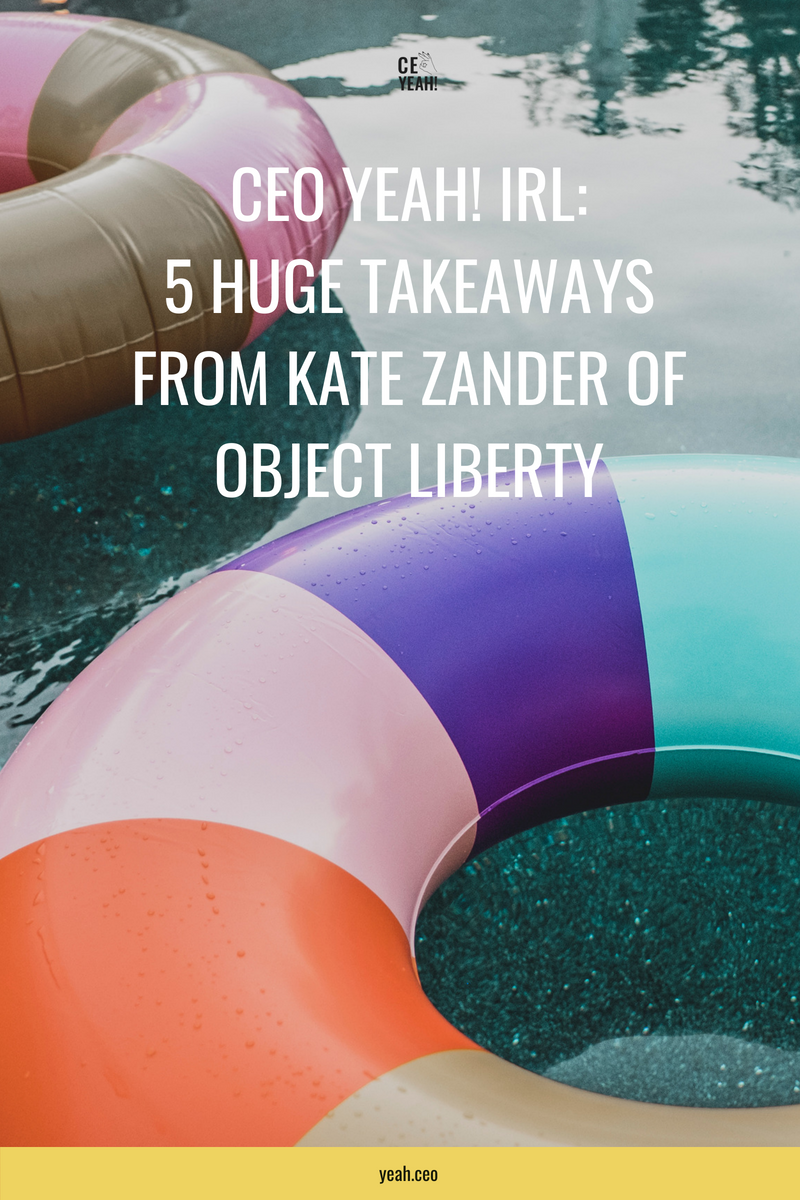 CEO Yeah! Kate Zander of Object Liberty shares her 5 huge takeaways from CEO Yeah! in Palm Springs