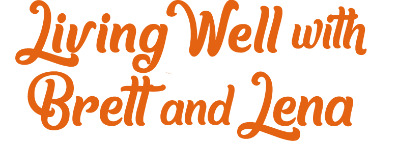 Living Well With Brett And Lena