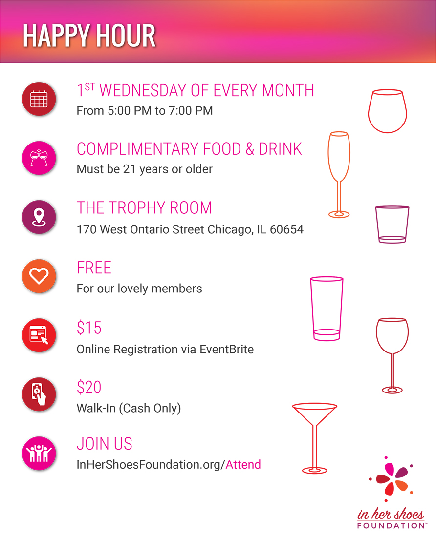 Join In Her Shoes Foundation at Trophy Room the first Wednesday of every month for our Happy (To Give Back) Hour.  Come out, have a sponsored adult beverage, enjoy complimentary appetizers, and meet some great volunteers and other like-minded people.