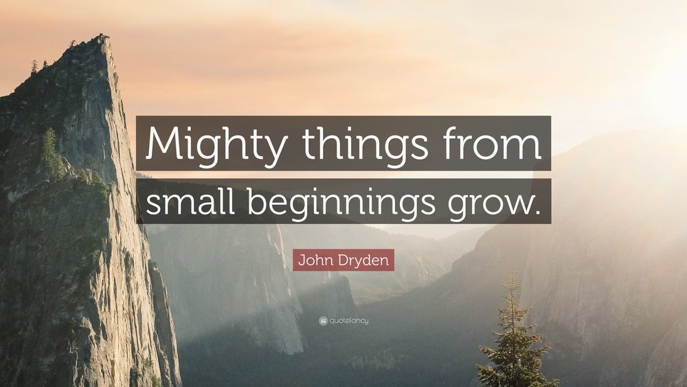 4255531-John-Dryden-Quote-Mighty-things-from-small-beginnings-grow.jpg