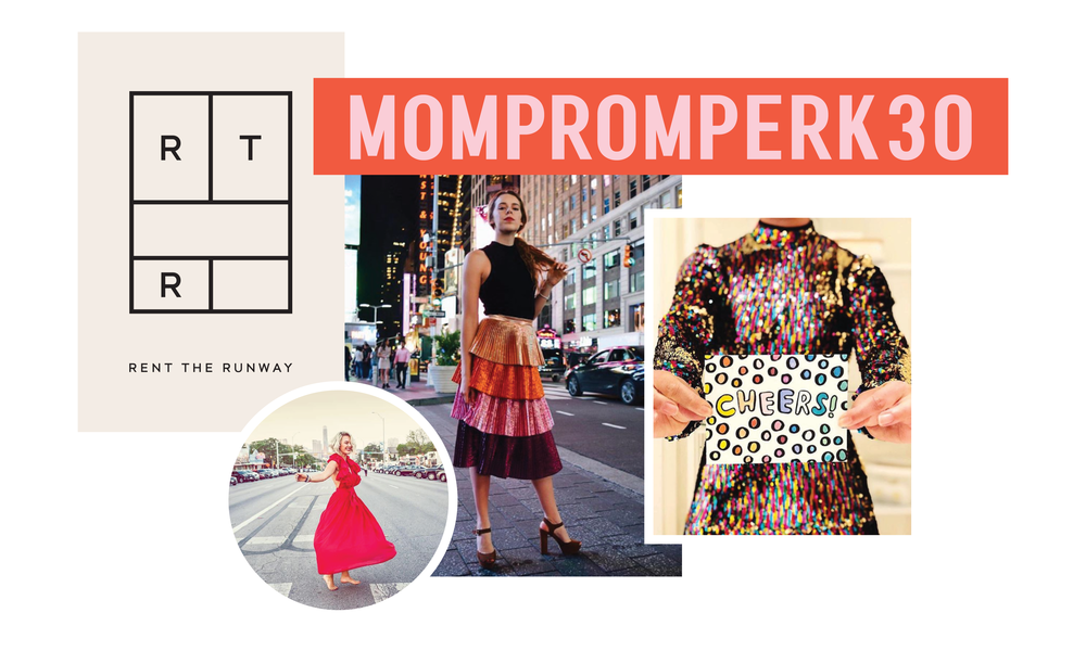 - Use discount code: MOMPROMPERK30 to get 30% off your dress rental for Mom Prom at Rent the Runway!