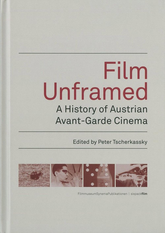Tscherkassky, Peter (Ed.),Film Unframed. A History of Austrian Avant-Garde Cinema.Vienna: FilmmuseumSynemaPublikationen/sixpackfilm, 2012
